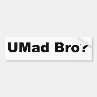 Umad Bro? Bumper Sticker