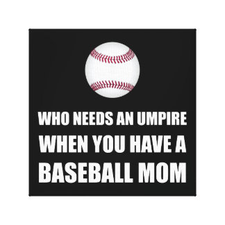 Umpire When Baseball Mom Canvas Print