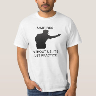UMPIRES. WITHOUT US, IT'S JUST PRACTICE TEE SHIRT