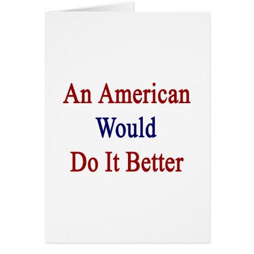 Un americano lo haría mejor felicitaciones
