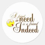 un amigo en necesidad es un amigo indeed.png pegatina redonda
