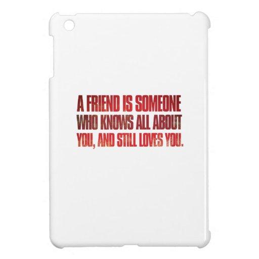 Un amigo es alguien que sabe todos sobre usted y…
