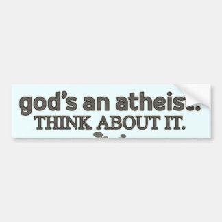 Un ateo de dios. Piense en él Etiqueta De Parachoque