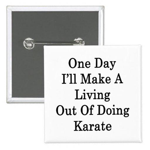 Un día haré A que vive fuera de hacer karate Pins