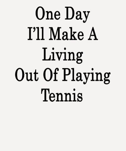 Un día haré A que vive fuera de jugar a tenis Playera