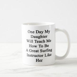 Un día mi hija me enseñará a cómo ser un Grea Taza De Café