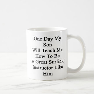 Un día mi hijo me enseñará a cómo ser un gran Sur Taza De Café