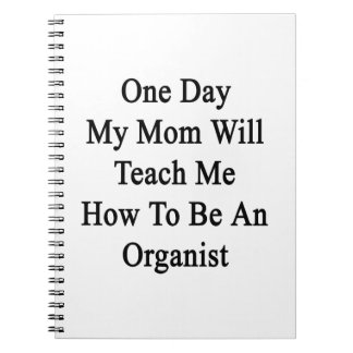 Un día mi mamá me enseñará a cómo ser organista libreta