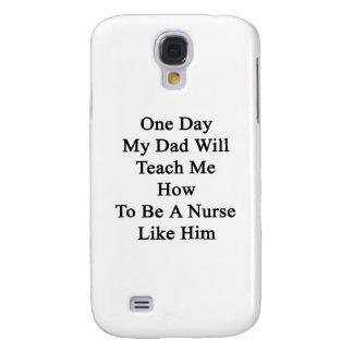Un día mi papá me enseñará a cómo ser enfermera funda para galaxy s4