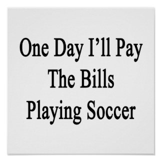 Un día pagaré las cuentas que juegan a fútbol póster