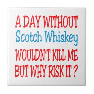Un día sin el whisky escocés no me mataría pero azulejo ceramica