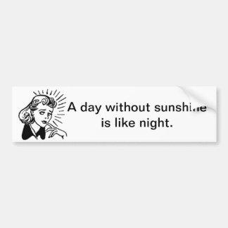 Un día sin sol es como noche. Sarcasmo Pegatina Para Auto