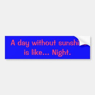 Un día sin sol está como. Noche Pegatina Para Auto