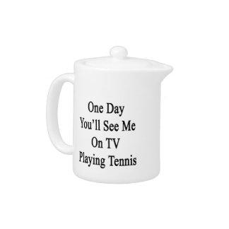 Un día usted me verá en la TV que juega a tenis