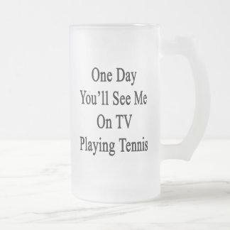 Un día usted me verá en la TV que juega a tenis Jarra De Cerveza Esmerilada