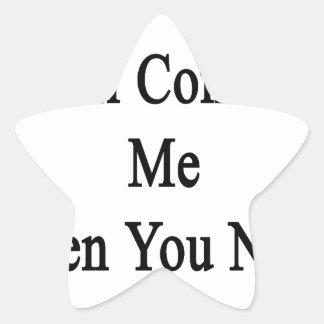 Un día usted vendrá a mí cuando usted necesita a pegatina en forma de estrella