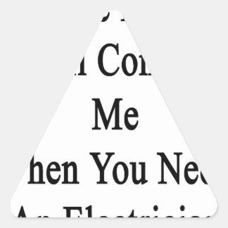 Un día usted vendrá a mí cuando usted necesita un pegatina triangular
