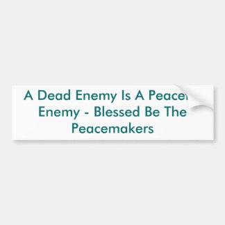 Un enemigo muerto es un enemigo pacífico - bendeci pegatina de parachoque