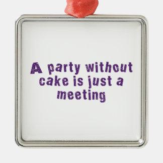 Un fiesta sin la torta es apenas una reunión adorno navideño cuadrado de metal