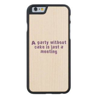 Un fiesta sin la torta es apenas una reunión funda de iPhone 6 carved® de arce