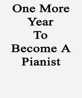 Un más año a hacer un pianista t-shirts