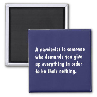 Un Narcissist es alguien que exige… Imán Cuadrado