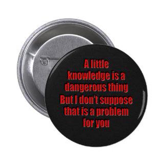 Un poco conocimiento es una cosa peligrosa pin redondo de 2 pulgadas
