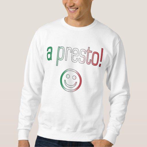 ¡Un presto! Colores de la bandera de Italia Sudadera