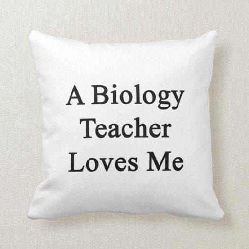 Un profesor de biología me ama cojin