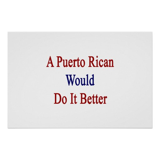 Un puertorriqueño lo haría mejor impresiones