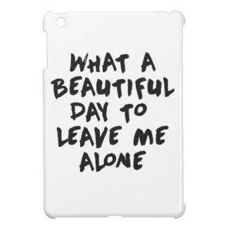 Un qué día hermoso para dejarme solo