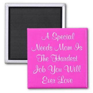 Un Special necesita a la mamá es el trabajo más du Imán Cuadrado