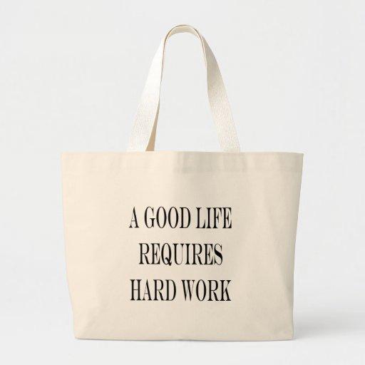 Una buena vida requiere el trabajo duro bolsa lienzo