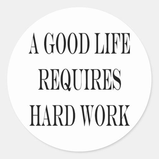 Una buena vida requiere el trabajo duro pegatinas redondas