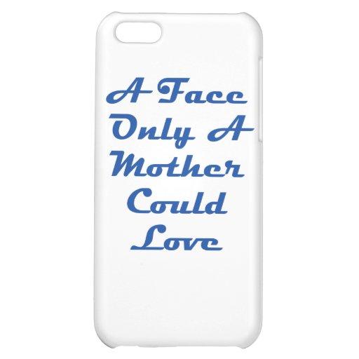¡Una cara solamente que una madre podría amar!