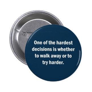 Una de las decisiones más duras es si… pin redondo de 2 pulgadas