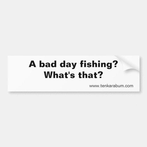 ¿Una mala pesca del día? , www.tenkarabum.com Etiqueta De Parachoque