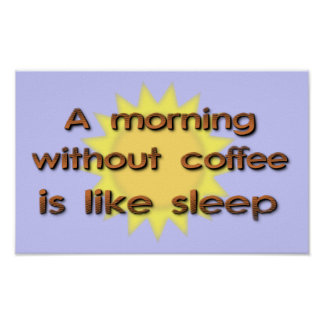 Una mañana sin café es como el poste divertido del impresiones