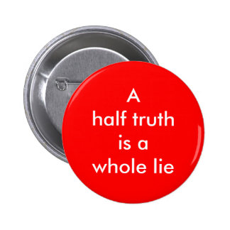 """""""Una media verdad es botón de una mentira entera"""" Pin Redondo De 2 Pulgadas"""