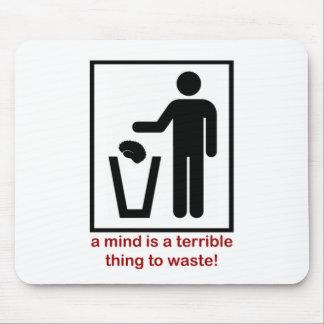 ¡Una mente es una cosa terrible a perder! Mousepad