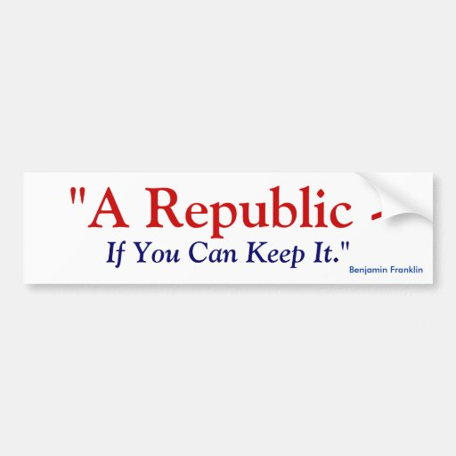 Una república si usted puede guardarla - Benjamin  Pegatina De Parachoque