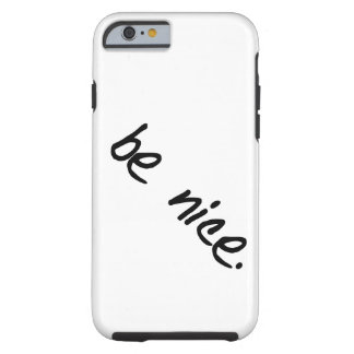 "Una selección completa de ""sea agradable."" funda para iPhone 6 tough"