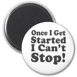 ¡Una vez que consigo me comencé no puedo parar Imán Para Frigorífico
