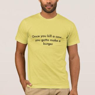 Una vez que usted mata a una vaca. CAMISETA