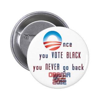 ¡Una vez que usted VOTA NEGRO, usted nunca vuelve! Pin Redondo 5 Cm