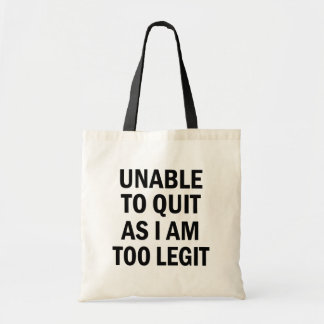 Unable to Quit as I am too Legit funny bag