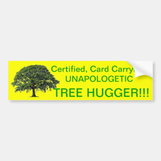 Unapologetic Tree Hugger!!! Bumper Sticker