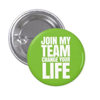 ¡Únase a a mi equipo, cambie su vida - trabaja! Pin Redondo De 1 Pulgada