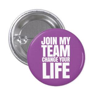 Únase a a mi equipo, cambie su vida - ventas pin redondo de 1 pulgada