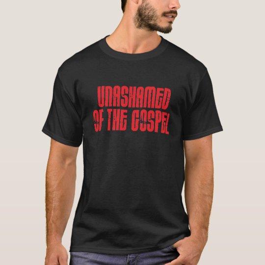 UNASHAMED OF THE GOSPEL T-Shirt